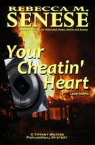 Your Cheatin' Heart: A Tiffany Waters Paranormal Mystery by Rebecca M. Senese