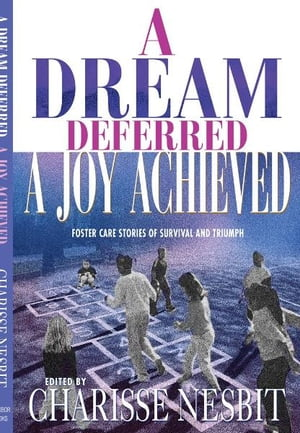 A Dream Deferred,  a Joy Achieved Stories of Struggle and Triumph