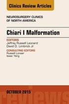 Chiari Malformation, An Issue of Neurosurgery Clinics of North America, E-Book by Jeffrey Leonard, MD