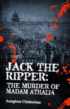 Jack the Ripper: The murder of Madam Athalia by Aenghus Chisholme