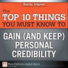 The Top 10 Things You Must Know to Gain (and Keep) Personal Credibility by Sandy Allgeier