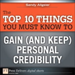 Book The Top 10 Things You Must Know to Gain (and Keep) Personal Credibility by Sandy Allgeier