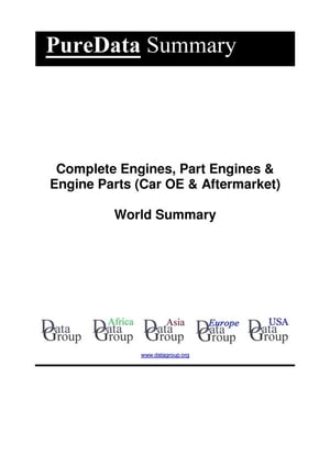 Complete Engines, Part Engines & Engine Parts (Car OE & Aftermarket) World Summary: Market Values & Financials by Country by Editorial DataGroup