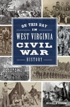 On This Day in West Virginia Civil War History by Michael B. Graham