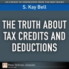 The Truth About Tax Credits and Deductions by S. Kay Bell