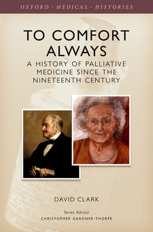 To Comfort Always A history of palliative medicine since the nineteenth century