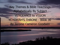 VENGEANCE to VISION YEHOWAH'S THRONE - Book 30 - Key Themes By Subjects