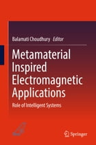 Metamaterial Inspired Electromagnetic Applications: Role of Intelligent Systems by Balamati Choudhury