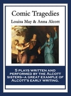 Comic Tragedies: With linked Table of Contents by Louisa May Alcott