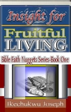 Insight for Fruitful Living by Ikechukwu Joseph