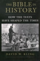 The Bible in History : How the Texts Have Shaped the Times by David W. Kling
