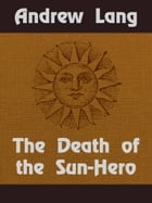 The Death of the Sun-Hero by Andrew Lang