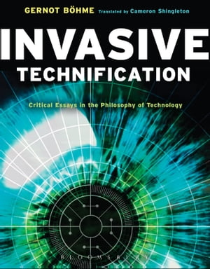 Invasive Technification Critical Essays in the Philosophy of Technology