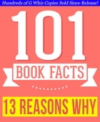 Thirteen Reasons Why - 101 Amazingly True Facts You Didn't Know: Fun Facts and Trivia Tidbits Quiz Game Books by G Whiz