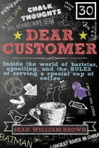 Dear Customer: Inside the World of Baristas, Upselling, and the Rules of Serving a Special Cup of Coffee by Sean  William Brown