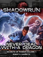 Shadowrun Legends: Never Deal With a Dragon: Secrets of Power #1 by Robert N. Charrette