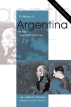 A History of Argentina in the Twentieth Century: Updated and Revised Edition by Luis Alberto Romero