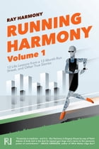 Running Harmony, Volume 1: 12 Life Lessons from a 12-Month Run Streak, and Other True Stories by Ray Harmony