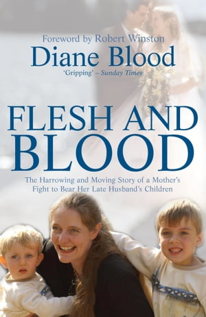 Flesh and Blood The Harrowing and Moving Story of a Mother's Fight to Bear Her Late Husband's Children
