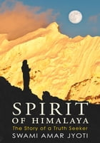 Spirit of Himalaya: The Story of a Truth Seeker by Swami Amar Jyoti