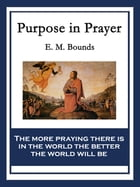Purpose in Prayer: With linked Table of Contents by E. M. Bounds