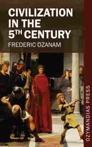 Civilization in the 5th Century by Frederic Ozanam