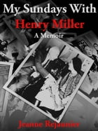 My Sundays with Henry Miller by Jeanne Rejaunier
