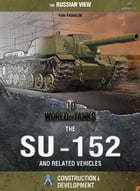 World of Tanks - The SU-152 and Related Vehicles by Yuri Igorevich Pasholok