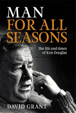 Man for All Seasons The Life and Times of Ken Douglas