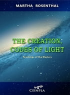 The Creation, Codes of Light by Martha Rosenthal