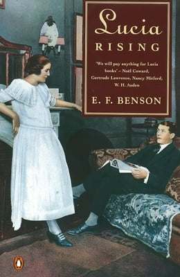 Book Lucia Rising: Queen, Miss Mapp Including the Male Impersonator, Lucia in London by E. F. Benson