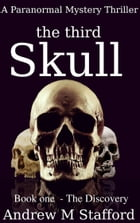 The Third Skull: Book One - The Discovery by Andrew M Stafford