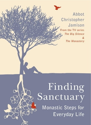 Finding Sanctuary Monastic steps for Everyday Life