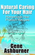Natural Caring For Your Hair: Homemade Hair Product Recipes c268902d-61ea-432f-bd4e-bd7f180828bd