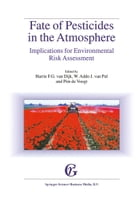 Fate of Pesticides in the Atmosphere: Implications for Environmental Risk Assessment: Proceedings of a workshop organised by The Health Council of the by Harrie F.G. van Dijk