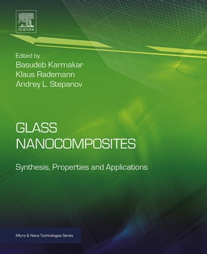 Glass Nanocomposites Synthesis,  Properties and Applications