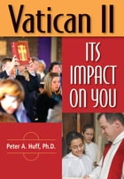 Vatican II: Its Impact on You by Peter A. Huff, PhD