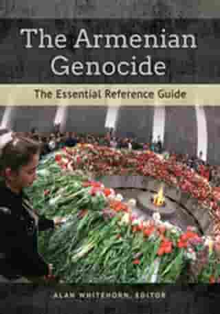 The Armenian Genocide: The Essential Reference Guide: The Essential Reference Guide by Alan Whitehorn
