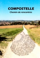 Compostelle - Chemin de rencontres by Joëlle Thibaud