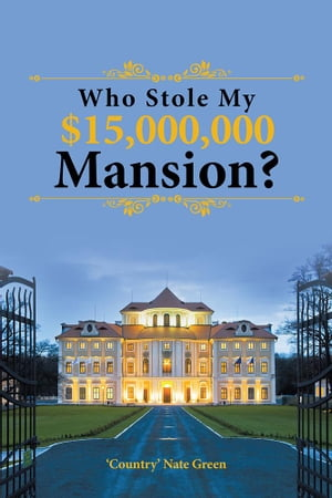 Who Stole My $15,000,000 Mansion? by 'Country' Nate Green