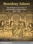 Bombay Islam: The Religious Economy of the West Indian Ocean, 1840–1915