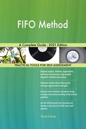 FIFO Method A Complete Guide - 2021 Edition by Gerardus Blokdyk