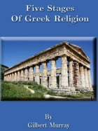 Five Stages Of Greek Religion by Gilbert Murray