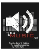 This Is Music Now: From The Demo To The Limo: The Music Business Uncut by Patrick Taylor