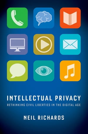 Intellectual Privacy Rethinking Civil Liberties in the Digital Age