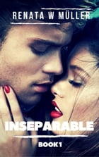 Inseparable 1: Book 1 of 2 of the series by Renata W Müller