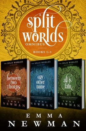 A Split Worlds Omnibus: Between Two Thorns, Any Other Name, and All Is Fair