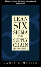 Lean Six Sigma for Supply Chain Management, Chapter 9 - Lean Six Sigma Improvement and Control by James Martin