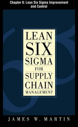 Book Lean Six Sigma for Supply Chain Management, Chapter 9 - Lean Six Sigma Improvement and Control by James Martin