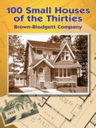 100 Small Houses of the Thirties by Brown-Blodgett Company